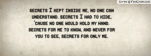 inside me, no one can understand. secrets I had to hide, 'cause no one ...