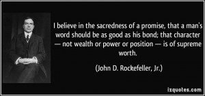 in the sacredness of a promise, that a man's word should be as good ...