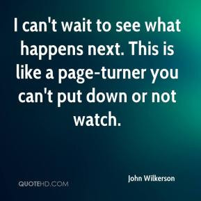 John Wilkerson - I can't wait to see what happens next. This is like a ...