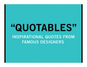 Quotables: Inspirational Quotes From Famous Designers