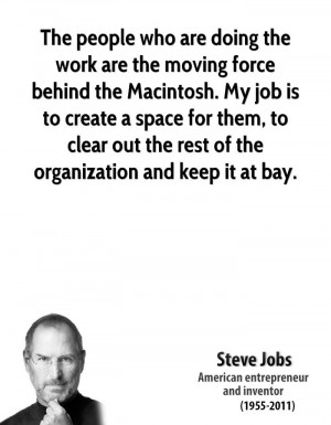 The people who are doing the work are the moving force behind the ...