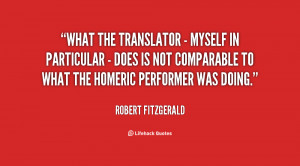 What the translator - myself in particular - does is not comparable to ...