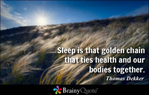 ... golden chain that ties health and our bodies together. - Thomas Dekker