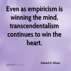 Even as empiricism is winning the mind, transcendentalism continues to ...