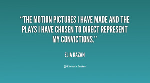 The motion pictures I have made and the plays I have chosen to direct