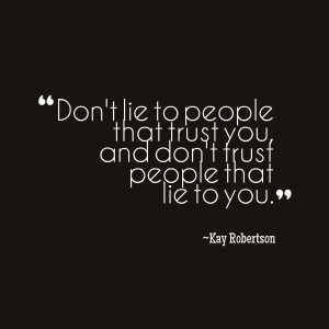Quotes Picture: don't lie to people that trust you, and don't trust ...