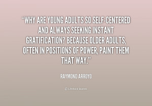 quote-Raymond-Arroyo-why-are-young-adults-so-self-centered-and-171729 ...