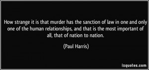 ... is the most important of all, that of nation to nation. - Paul Harris