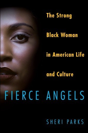 Fierce Angels: The Strong Black Woman in American Life and Culture
