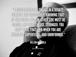 good leader can engage in a debate frankly and quote by nelson mandela