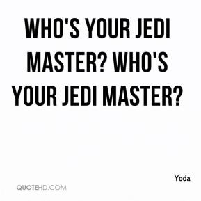 Yoda - Who's your Jedi master? WHO'S your Jedi Master?