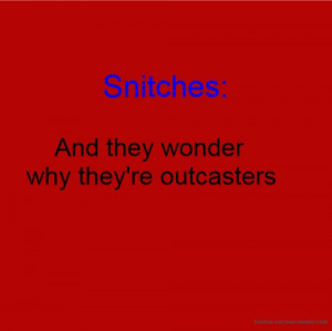 Snitches: And they wonder why they're outcasters