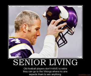 ... Football Players Don't Need to Retire....They Just Go to The Vikings