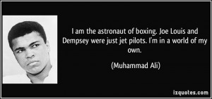 ... Dempsey were just jet pilots. I'm in a world of my own. - Muhammad Ali
