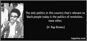 The only politics in this country that's relevant to black people ...