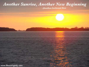 Another Sunrise , Another New Beginning .