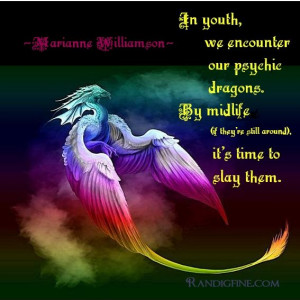 dragons. In midlife (if they're still around), it's time to slay ...