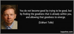 You do not become good by trying to be good, but by finding the ...