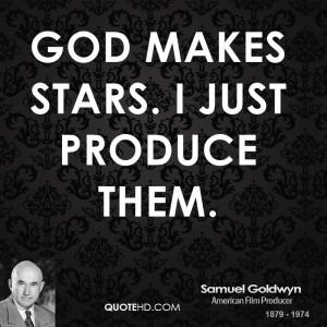 God makes stars. I just produce them.