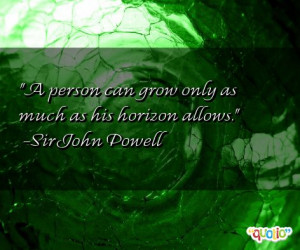 person can grow only as much as his horizon allows .