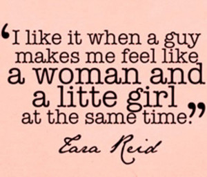 like it when a guy makes me feel like a woman and a little girl at ...
