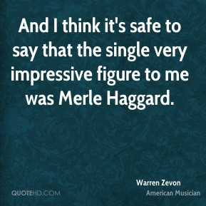 Warren Zevon - And I think it's safe to say that the single very ...