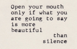 If What You Are Going To Say Is More Beautiful Than Silence: Quote ...