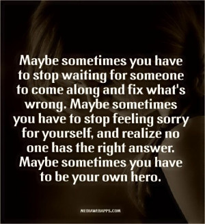 Sometimes you have to stop waiting..