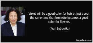 Violet will be a good color for hair at just about the same time that ...