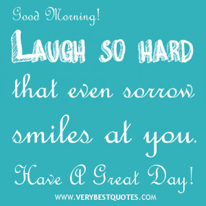 Good morning messages, laugh so hard that sorrow smile at you