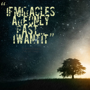 Quotes Picture: if miracles are only past i want it