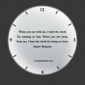 """... hate the clock for being so slow."""" Jamie Stimson – Love Quote"""