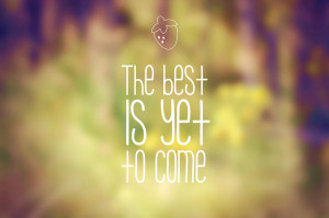 The best is yet to come by Pungitar