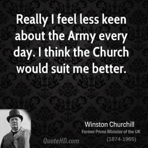 Really I feel less keen about the Army every day. I think the Church ...