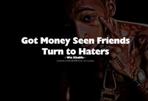 Got Money Friends Turn Haters - Wiz Khalifa #quotes