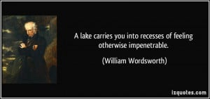 lake carries you into recesses of feeling otherwise impenetrable ...