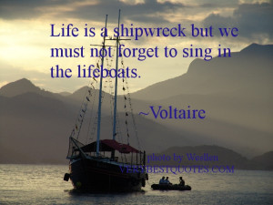 Attitude quotes - Life is a shipwreck but we must not forget to sing ...