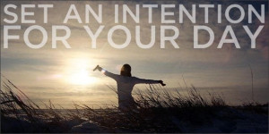 Set an intention for your day.