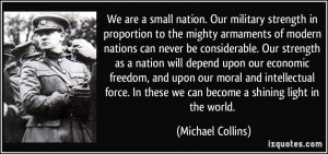 We are a small nation. Our military strength in proportion to the ...