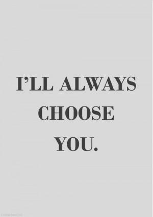 ll always choose you.
