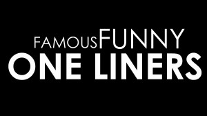 One Liners and Witty Quotes