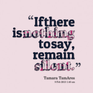 Quotes Picture: if there is nothing to say, remain silent