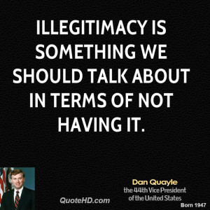 Illegitimacy is something we should talk about in terms of not having ...