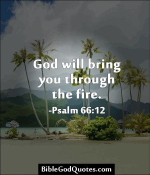 ... -you-through-the-fire/ God Quotes, Bible Quotes, Biblegodquotes Com