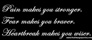 quotes about fear – pain makes you stronger fear makes you braver ...