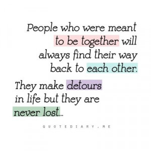 ... back to each other. They make detours in life but they are never lost