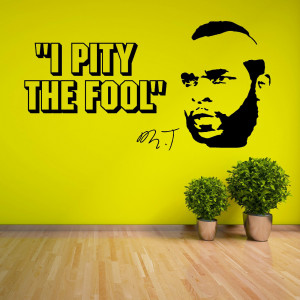 ... BARACUS MR T A TEAM I Pity The Fool VINYL WALL ART STICKER QUOTE