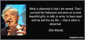 What is abnormal is that I am normal. That I survived the Holocaust ...