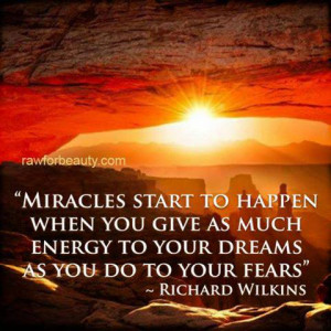 Miracles start to happen when you give as much energy to your dreams ...
