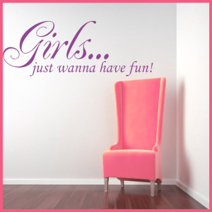 Girls Just Wanna Have Fun Quote ~ Wall sticker / decals
